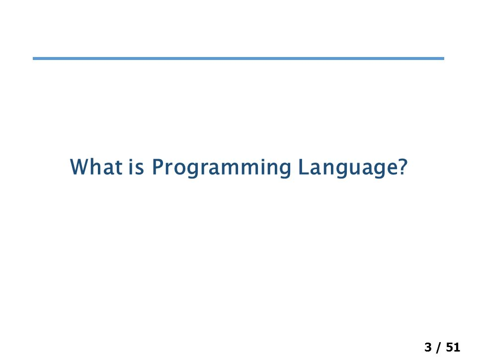 3 / 51 What is Programming Language