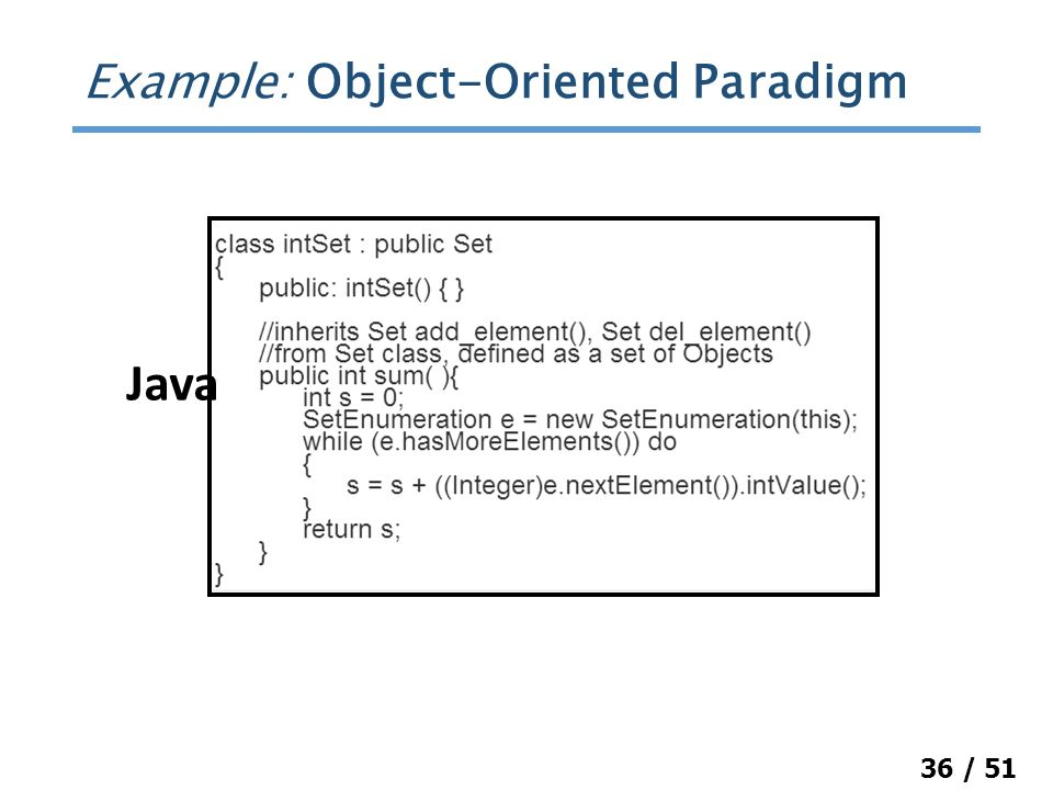 36 / 51 Example: Object-Oriented Paradigm Java