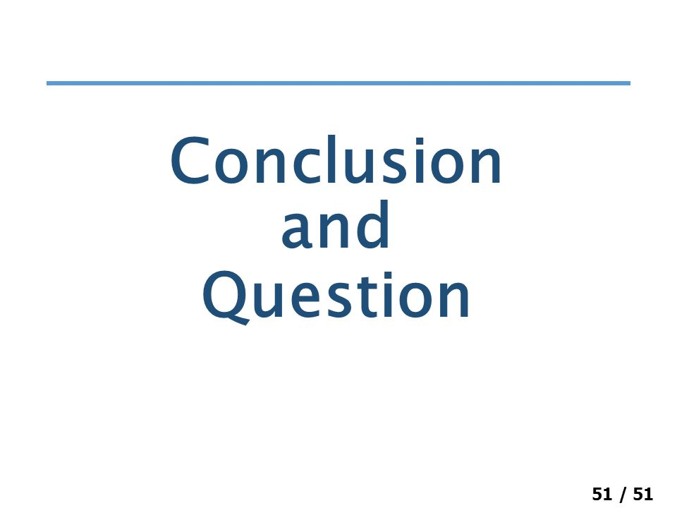 51 / 51 Conclusion and Question