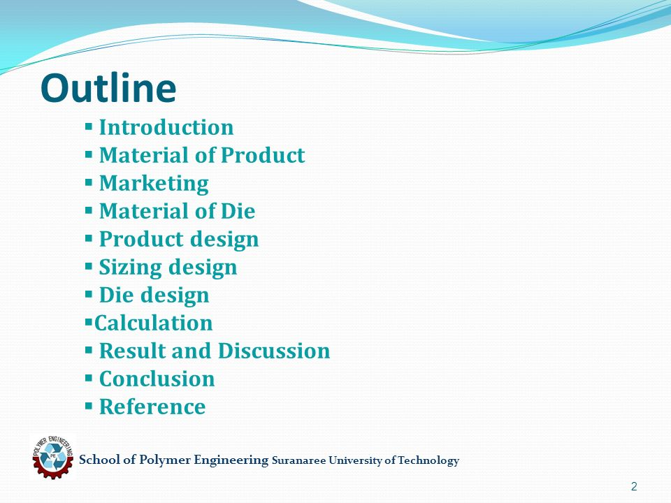 Outline  Introduction  Material of Product  Marketing  Material of Die  Product design  Sizing design  Die design  Calculation  Result and Discussion  Conclusion  Reference 2