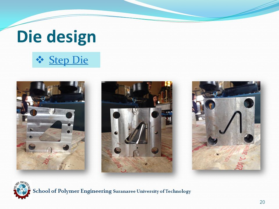 School of Polymer Engineering Suranaree University of Technology 20 Die design  Step Die
