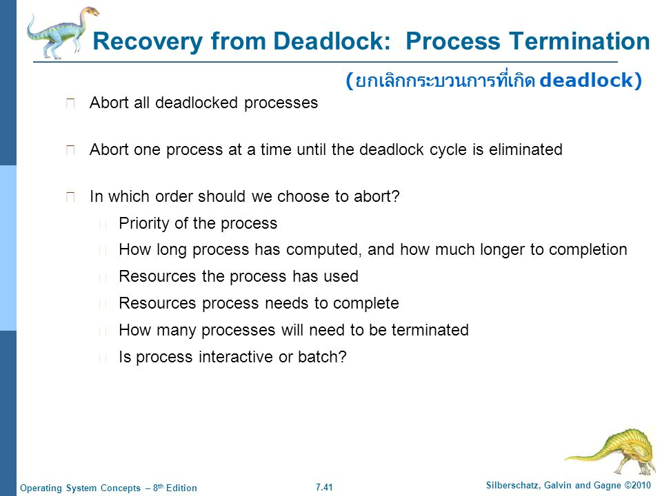 7.41 Silberschatz, Galvin and Gagne ©2010 Operating System Concepts – 8 th Edition Recovery from Deadlock: Process Termination Abort all deadlocked pr