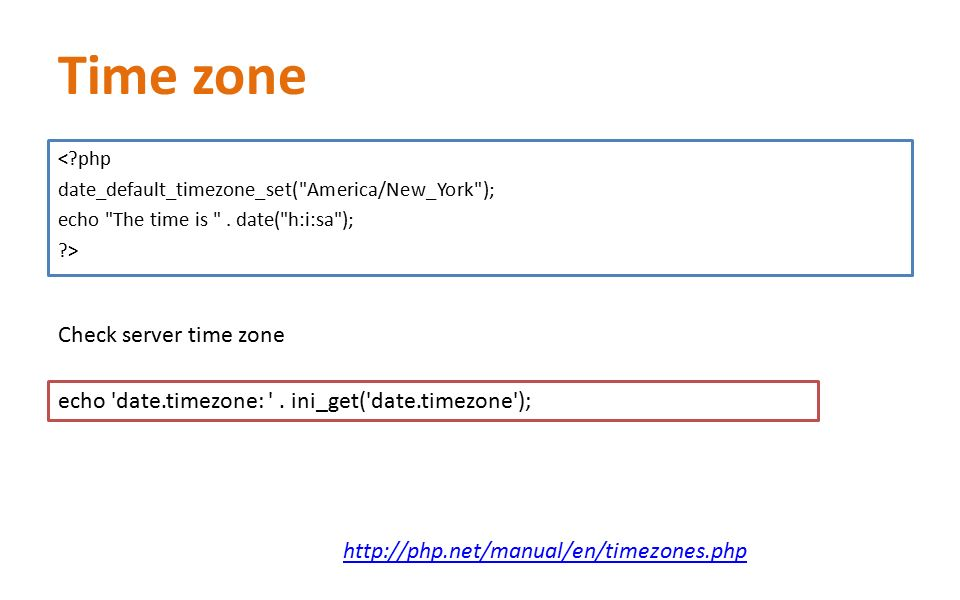 Time zone < php date_default_timezone_set( America/New_York ); echo The time is .