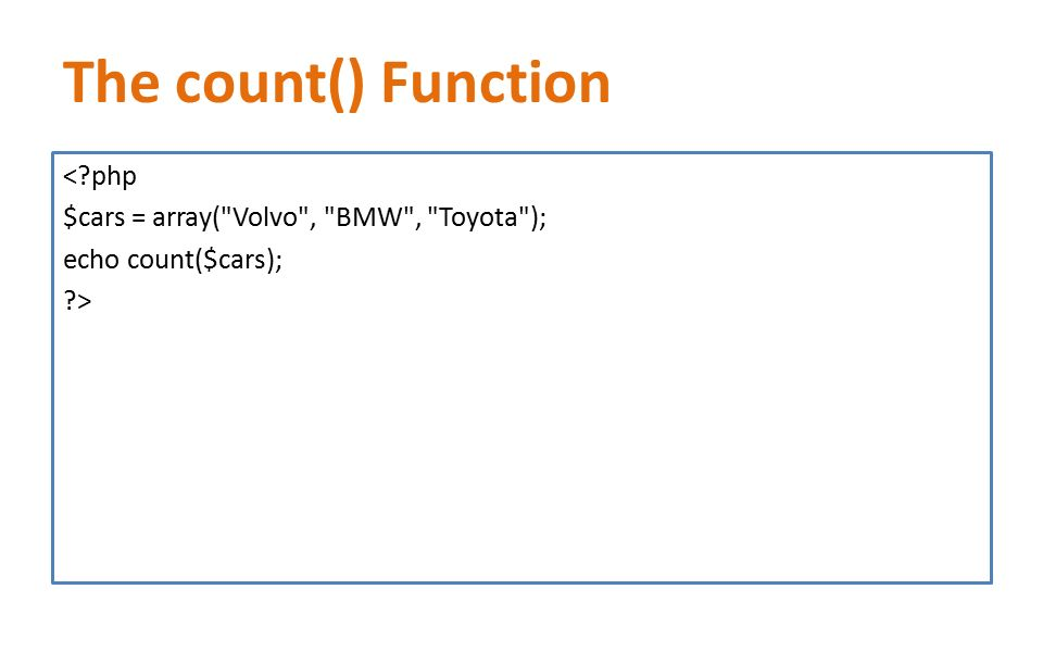 The count() Function < php $cars = array( Volvo , BMW , Toyota ); echo count($cars); >