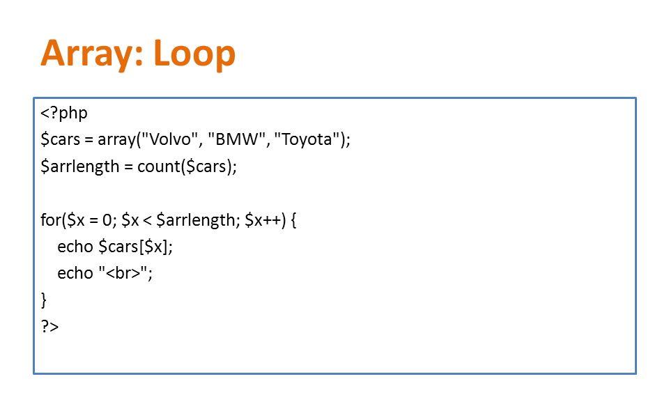 Array: Loop <?php $cars = array(