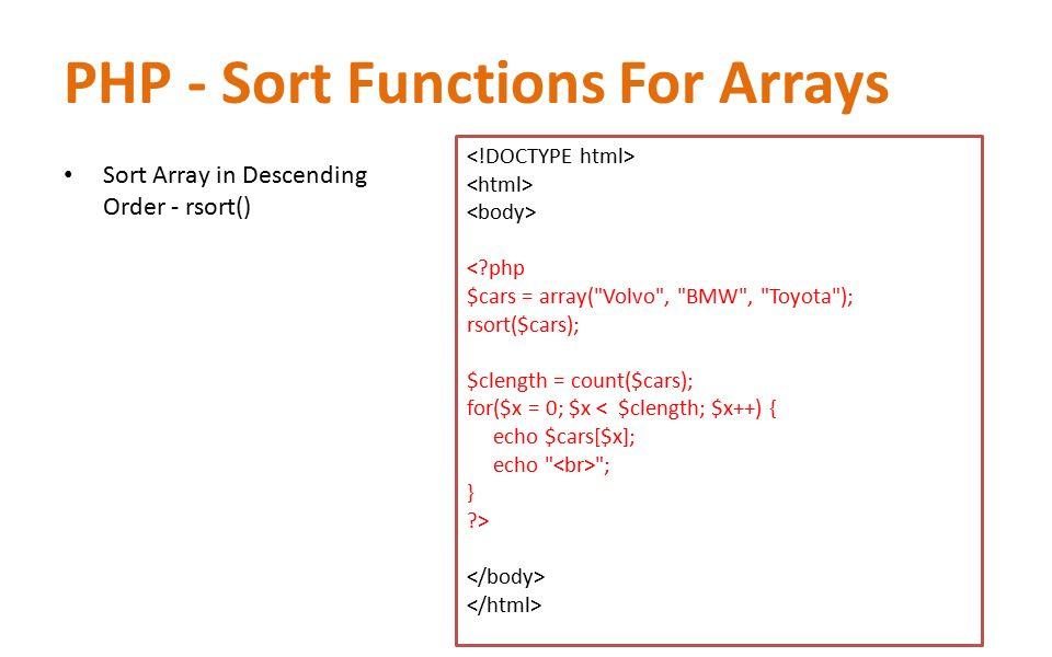 PHP - Sort Functions For Arrays Sort Array in Descending Order - rsort() <?php $cars = array(
