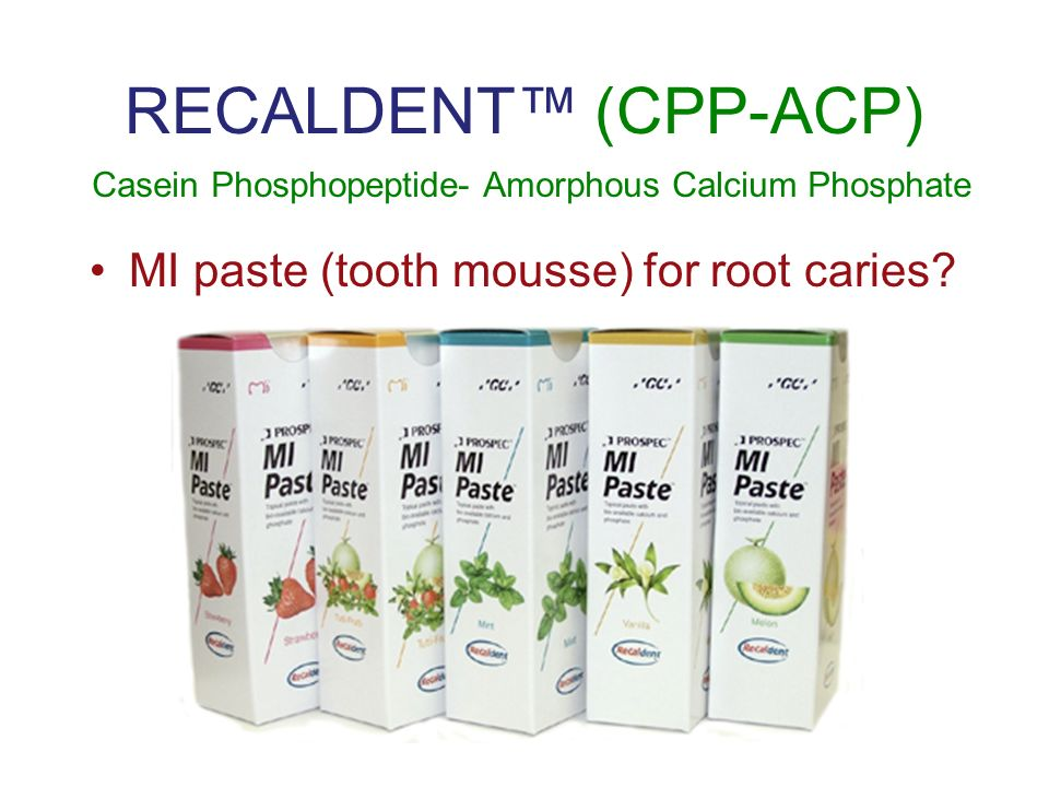 RECALDENT™ (CPP-ACP) MI paste (tooth mousse) for root caries? Casein Phosphopeptide- Amorphous Calcium Phosphate