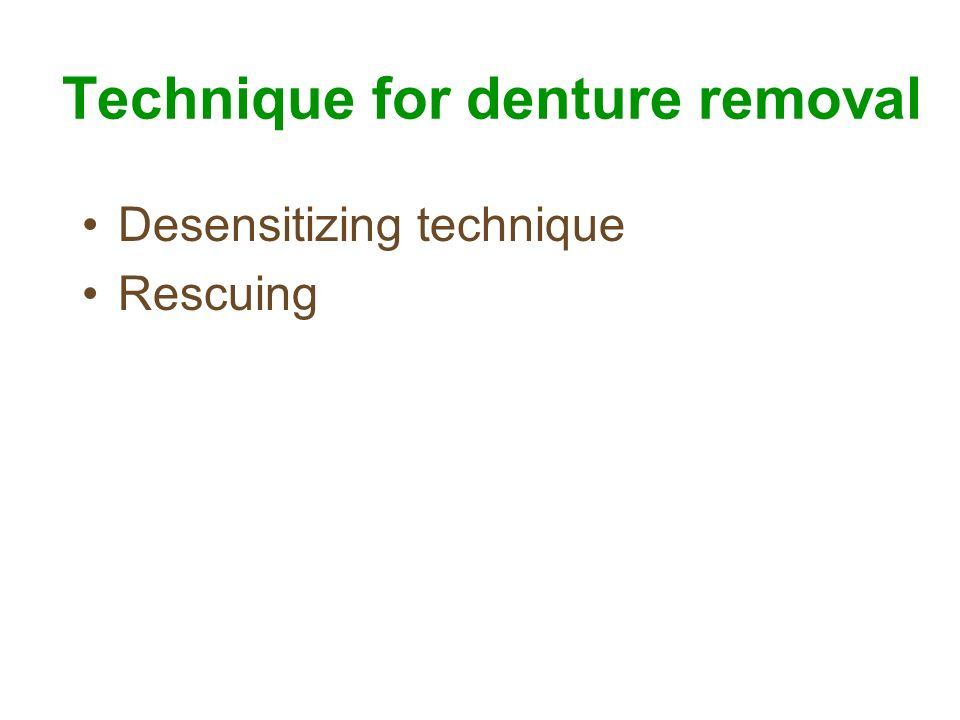 Technique for denture removal Desensitizing technique Rescuing