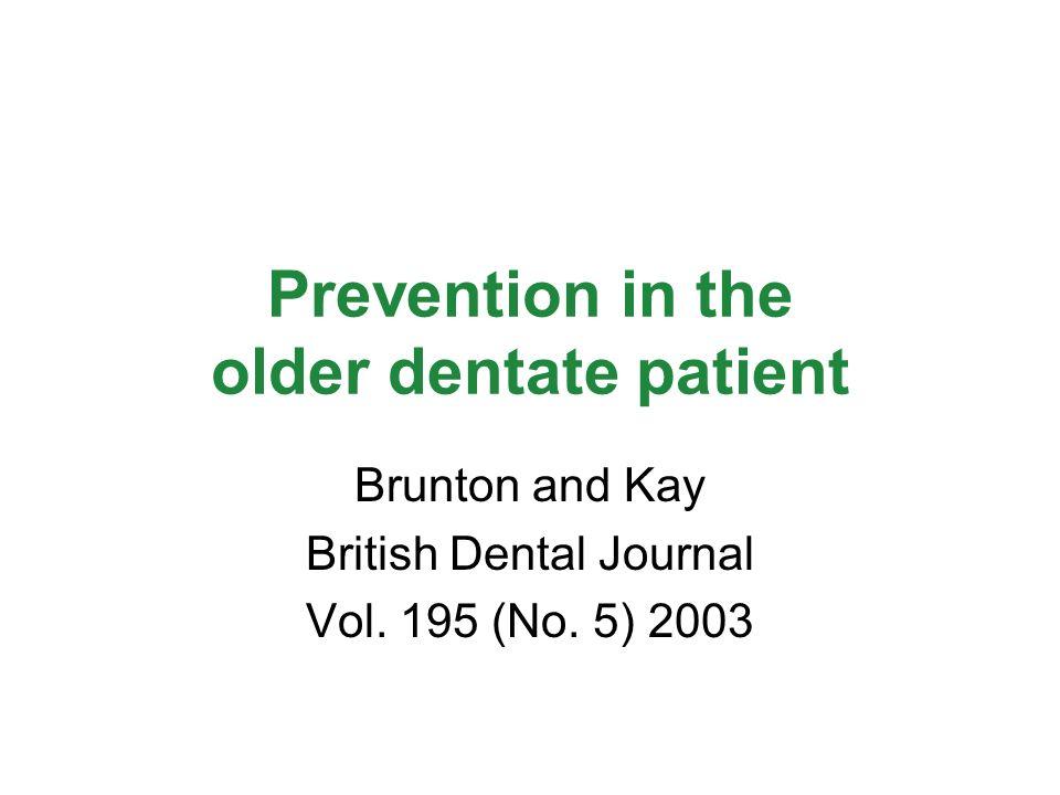 Prevention in the older dentate patient Brunton and Kay British Dental Journal Vol. 195 (No. 5) 2003