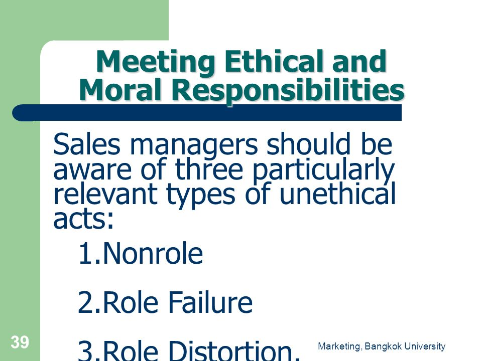 Marketing, Bangkok University 39 Meeting Ethical and Moral Responsibilities Sales managers should be aware of three particularly relevant types of une