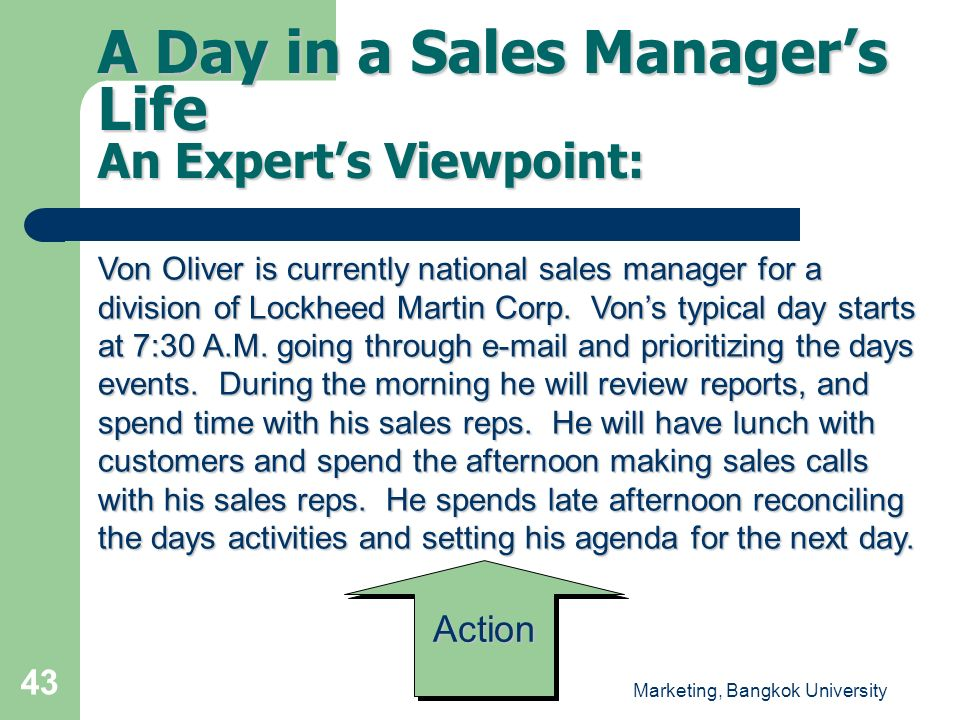 Marketing, Bangkok University 43 A Day in a Sales Manager's Life An Expert's Viewpoint: Von Oliver is currently national sales manager for a division