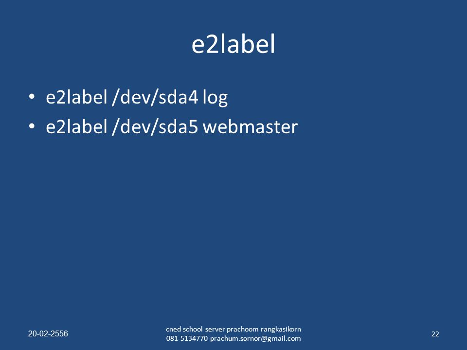 e2label e2label /dev/sda4 log e2label /dev/sda5 webmaster 20-02-2556 cned school server prachoom rangkasikorn 081-5134770 prachum.sornor@gmail.com 22