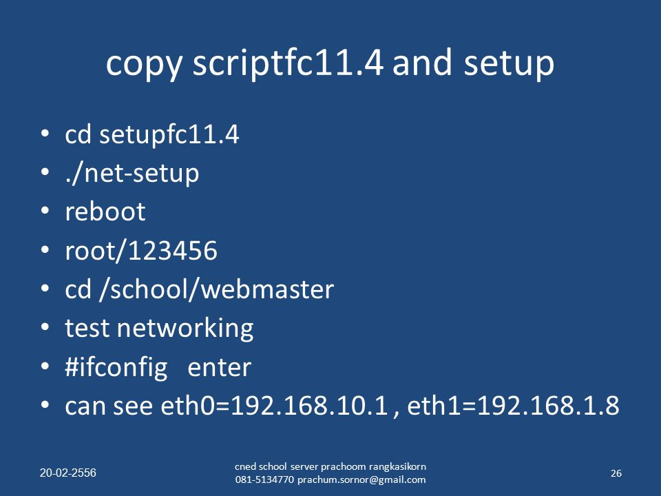 copy scriptfc11.4 and setup cd setupfc11.4./net-setup reboot root/123456 cd /school/webmaster test networking #ifconfig enter can see eth0=192.168.10.