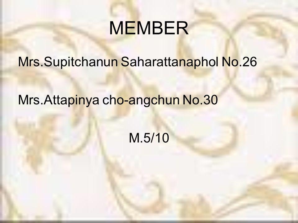 MEMBER Mrs.Supitchanun Saharattanaphol No.26 Mrs.Attapinya cho-angchun No.30 M.5/10