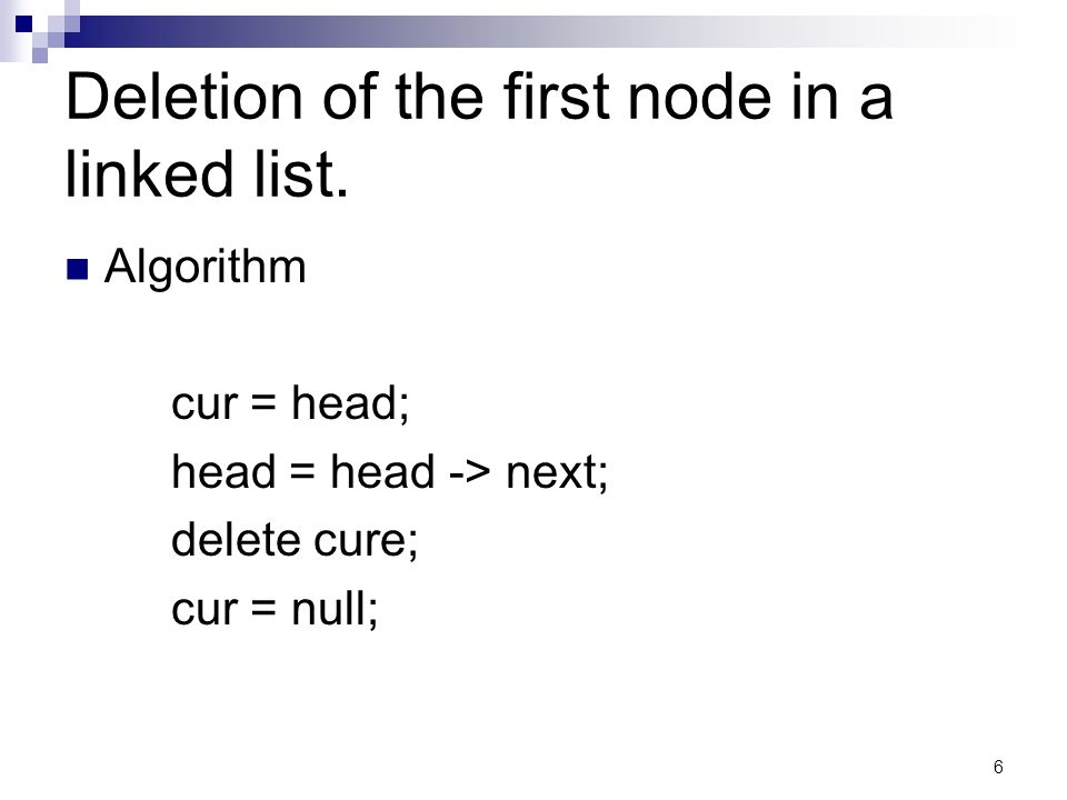 6 Deletion of the first node in a linked list.