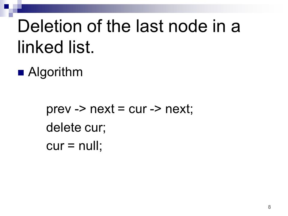 8 Deletion of the last node in a linked list.