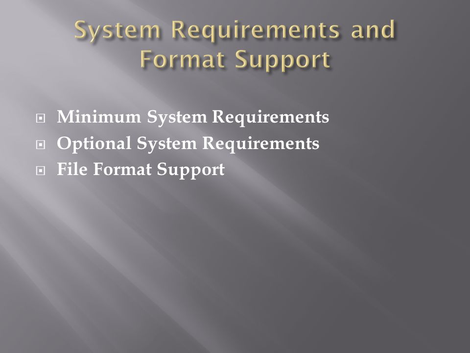  Minimum System Requirements  Optional System Requirements  File Format Support