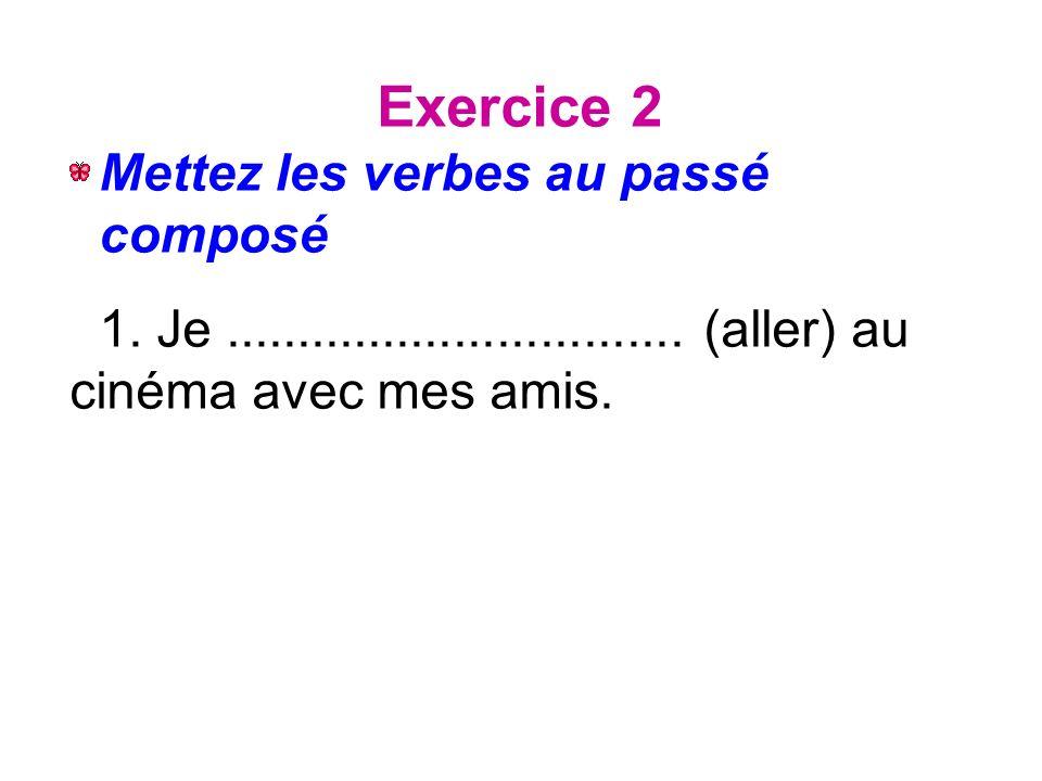 Exercice 2 Mettez les verbes au passé composé 1. Je................................