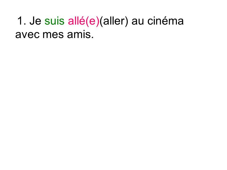 1. Je suis allé(e)(aller) au cinéma avec mes amis.