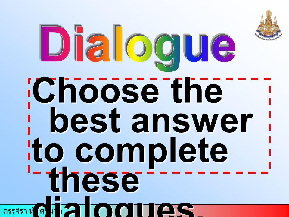 ครูรุจิรา ทับศรีนวล Choose the best answer to complete these dialogues.