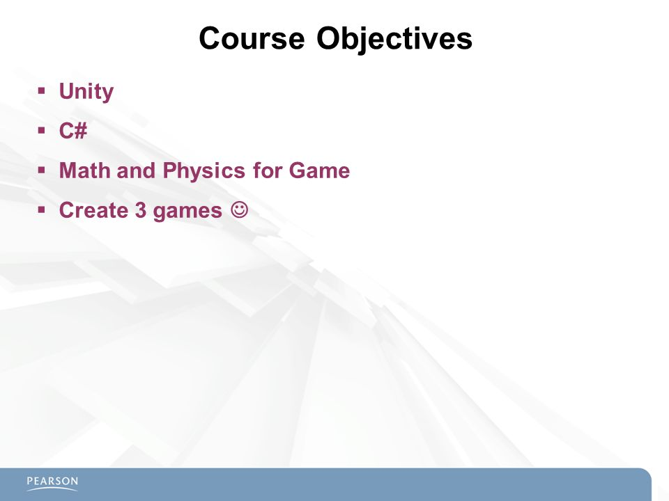 Course Objectives  Unity  C#  Math and Physics for Game  Create 3 games