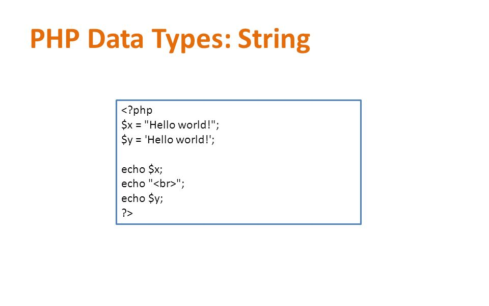 PHP Data Types: String <?php $x =