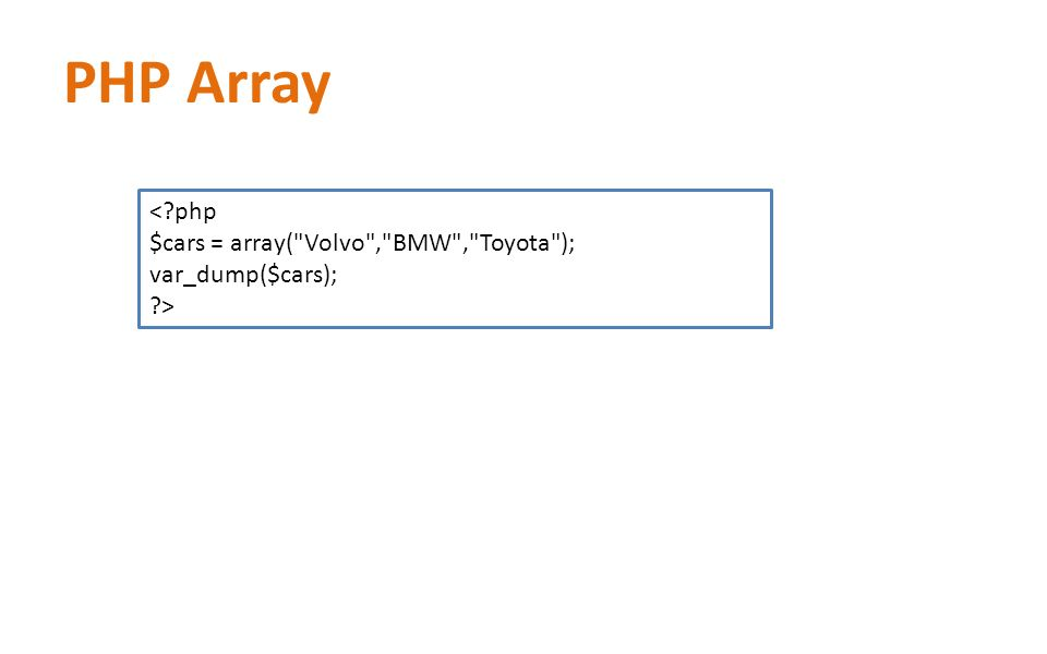 PHP Array <?php $cars = array(