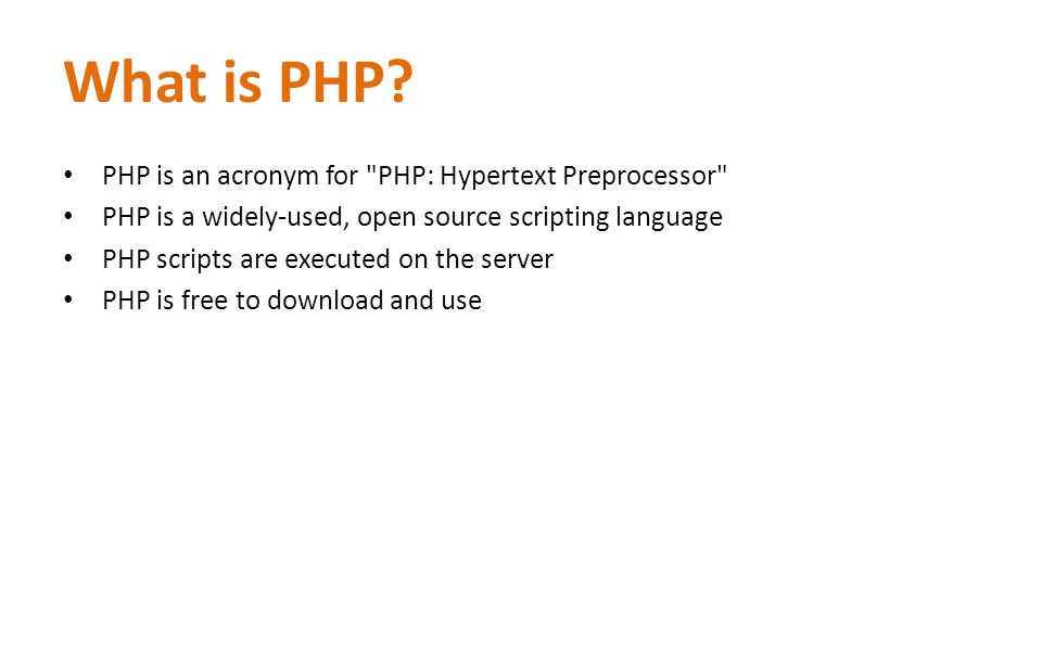 What is PHP? PHP is an acronym for