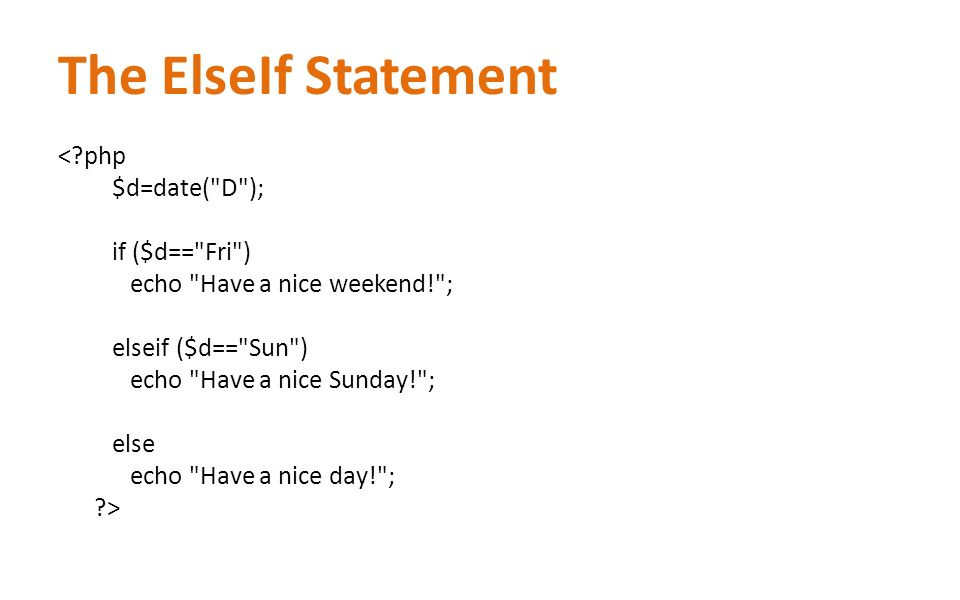 The ElseIf Statement <?php $d=date(