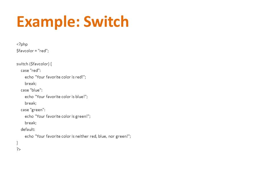 Example: Switch <?php $favcolor =