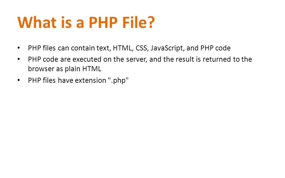 What is a PHP File? PHP files can contain text, HTML, CSS, JavaScript, and PHP code PHP code are executed on the server, and the result is returned to