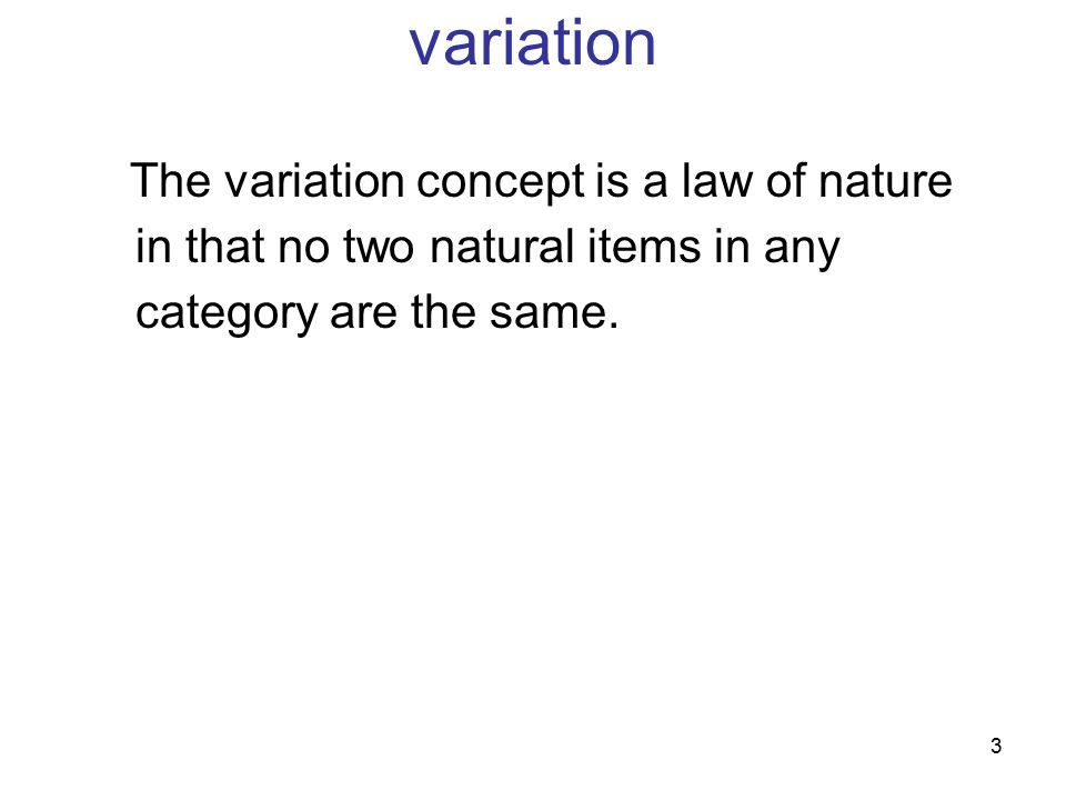 3 The variation concept is a law of nature in that no two natural items in any category are the same.