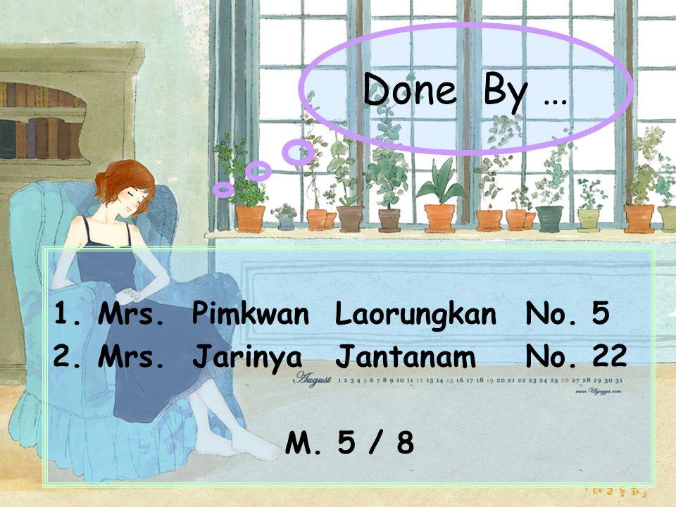 1.Mrs. Pimkwan LaorungkanNo. 5 2.Mrs. Jarinya JantanamNo. 22 M. 5 / 8 Done By …