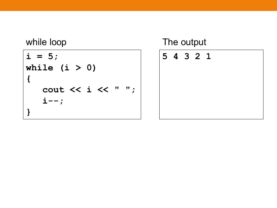 while loop to hand-traceWhat is the output i = 5; while (i > 0) { cout << i << ; i--; }