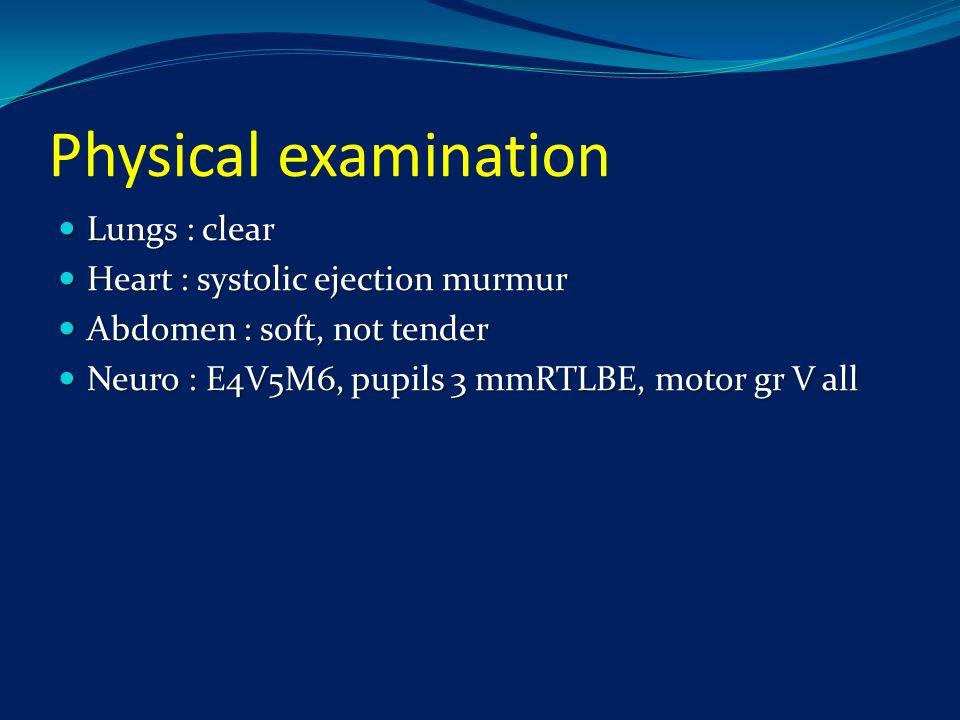 Physical examination Lungs : clear Lungs : clear Heart : systolic ejection murmur Heart : systolic ejection murmur Abdomen : soft, not tender Abdomen