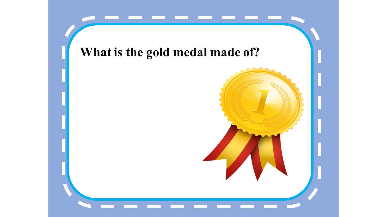 1 The gold medal is made of 99.99 percent gold TrueFalse