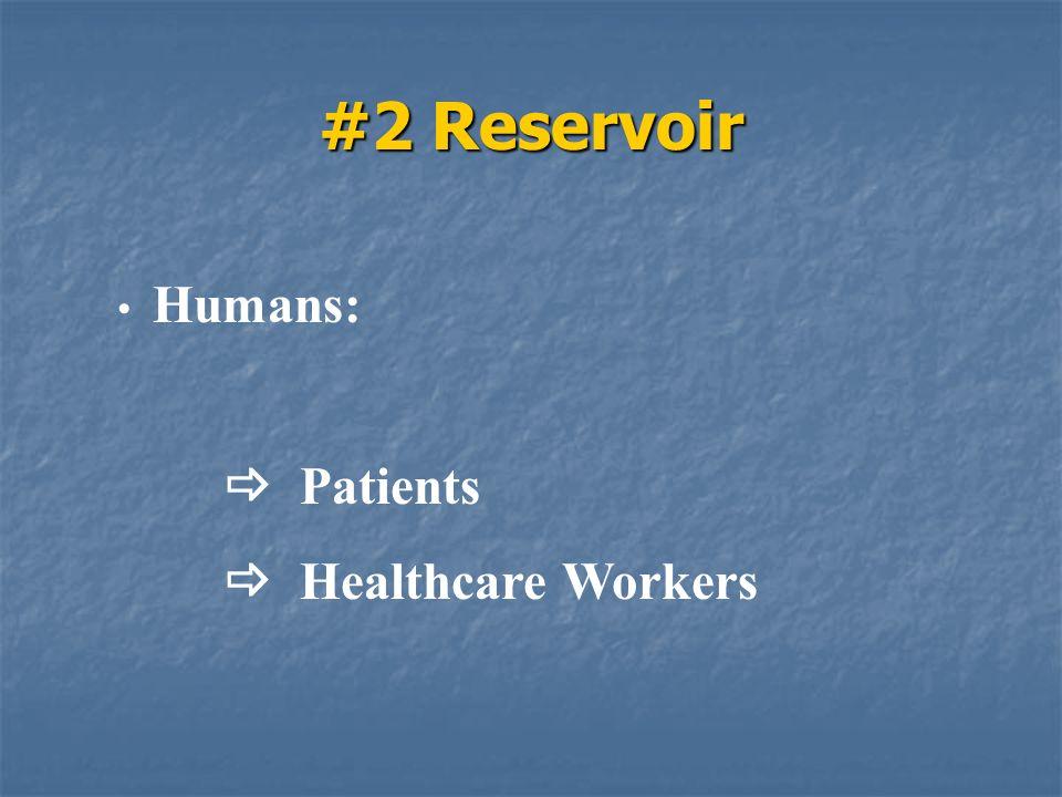 #2 Reservoir Humans:  Patients  Healthcare Workers