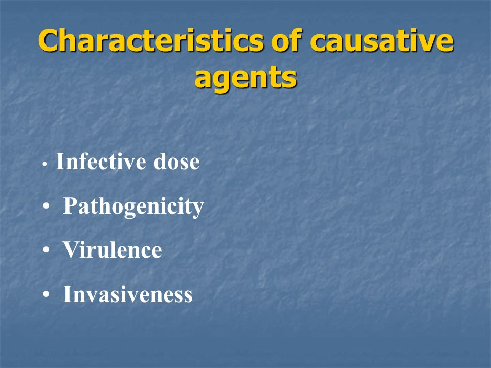 Characteristics of causative agents Infective dose Pathogenicity Virulence Invasiveness