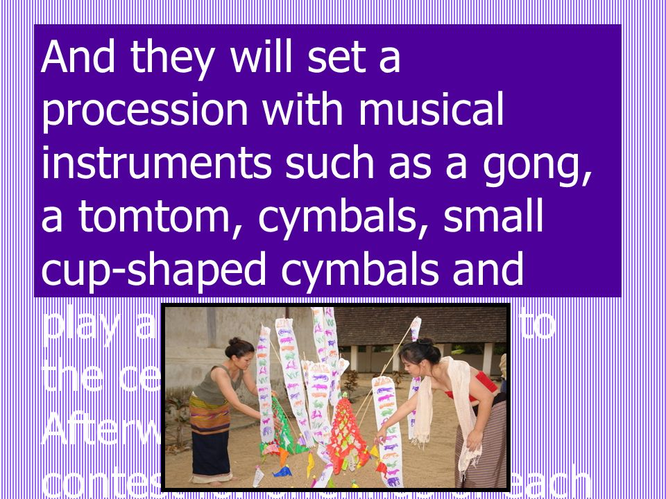 And they will set a procession with musical instruments such as a gong, a tomtom, cymbals, small cup-shaped cymbals and play along with dancers to the celebrated temple.