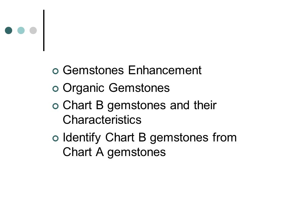 Gemstones Enhancement Organic Gemstones Chart B gemstones and their Characteristics Identify Chart B gemstones from Chart A gemstones