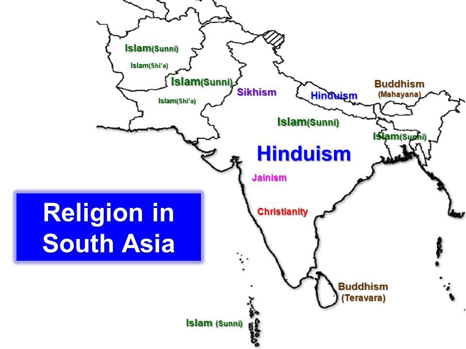 Hinduism Buddhism (Teravara) Christianity Sikhism Islam (Sunni) Hinduism Buddhism (Mahayana) Jainism Islam (Shi'a) Christianity Religion in South Asia