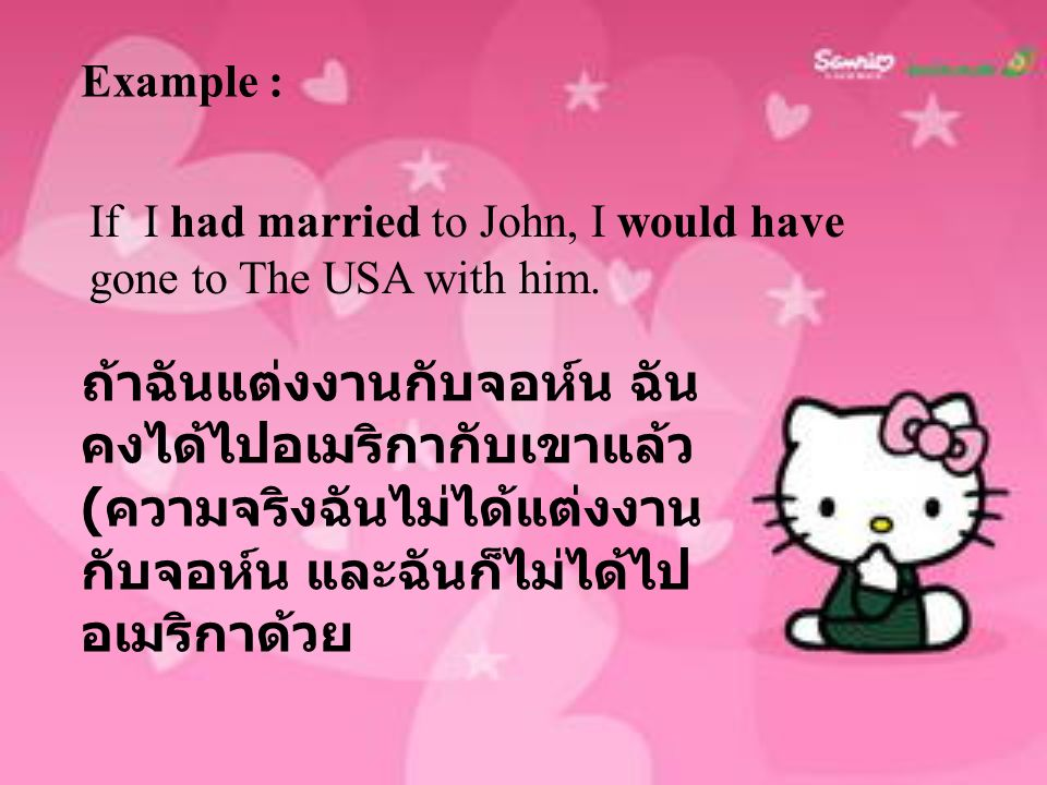 Example : If I had married to John, I would have gone to The USA with him.