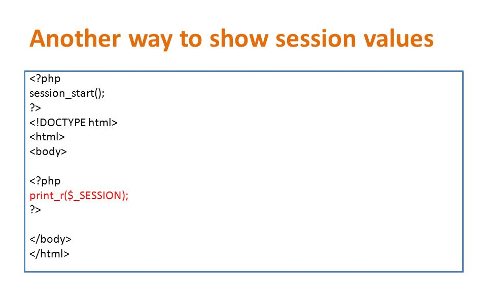 Another way to show session values < php session_start(); > < php print_r($_SESSION); >