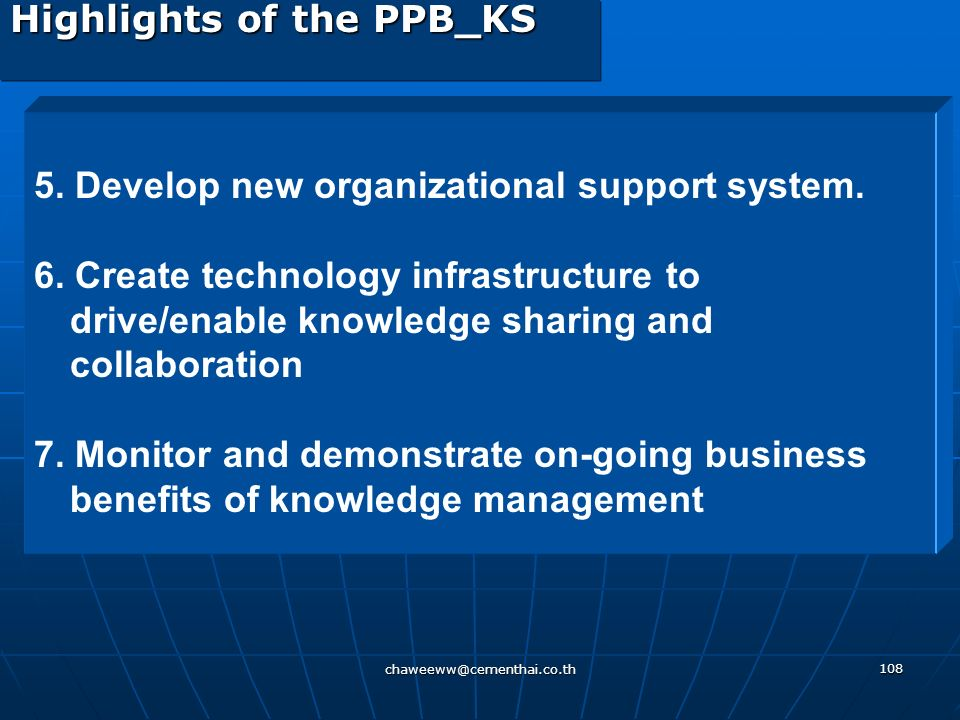 chaweeww@cementhai.co.th 107 Highlights of the PPB_KS 1.Start with clear business drivers for KM and what value is expected by focusing on PPB Busines