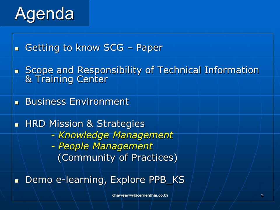 chaweeww@cementhai.co.th 2 Agenda Getting to know SCG – Paper Getting to know SCG – Paper Scope and Responsibility of Technical Information & Training Center Scope and Responsibility of Technical Information & Training Center Business Environment Business Environment HRD Mission & Strategies HRD Mission & Strategies - Knowledge Management - Knowledge Management - People Management - People Management (Community of Practices) (Community of Practices) Demo e-learning, Explore PPB_KS Demo e-learning, Explore PPB_KS