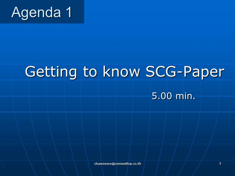 chaweeww@cementhai.co.th 3 Agenda 1 Getting to know SCG-Paper Getting to know SCG-Paper 5.00 min.
