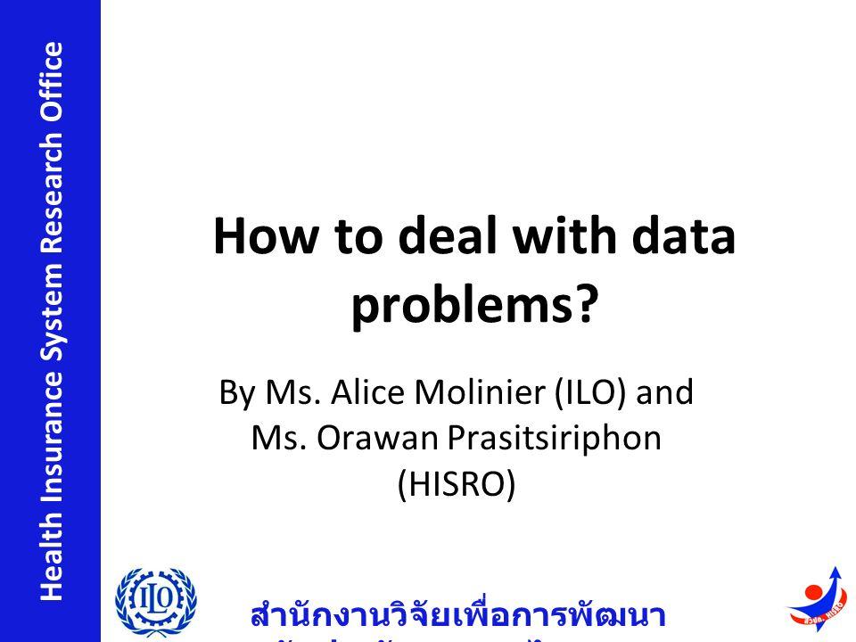 สำนักงานวิจัยเพื่อการพัฒนา หลักประกันสุขภาพไทย Health Insurance System Research Office How to deal with data problems.