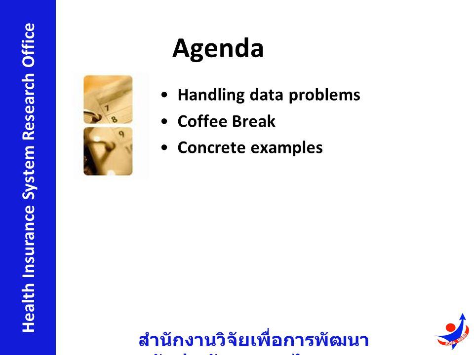 สำนักงานวิจัยเพื่อการพัฒนา หลักประกันสุขภาพไทย Health Insurance System Research Office Agenda Handling data problems Coffee Break Concrete examples