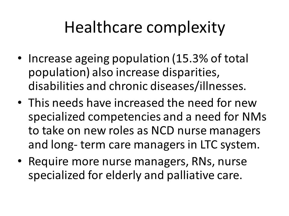 Healthcare complexity Increase ageing population (15.3% of total population) also increase disparities, disabilities and chronic diseases/illnesses.
