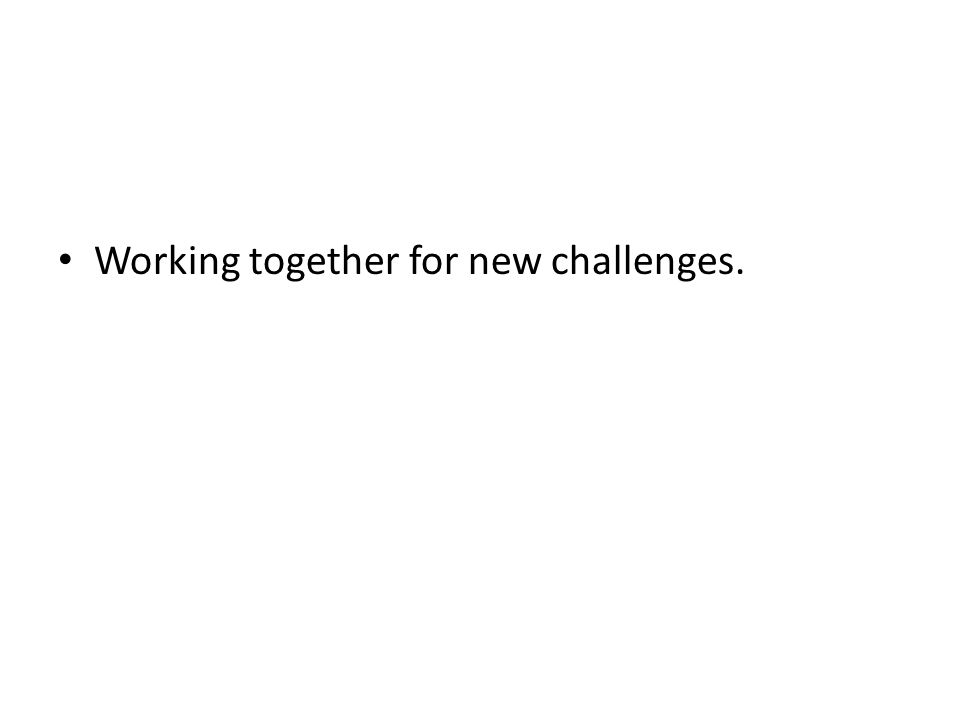 Working together for new challenges.